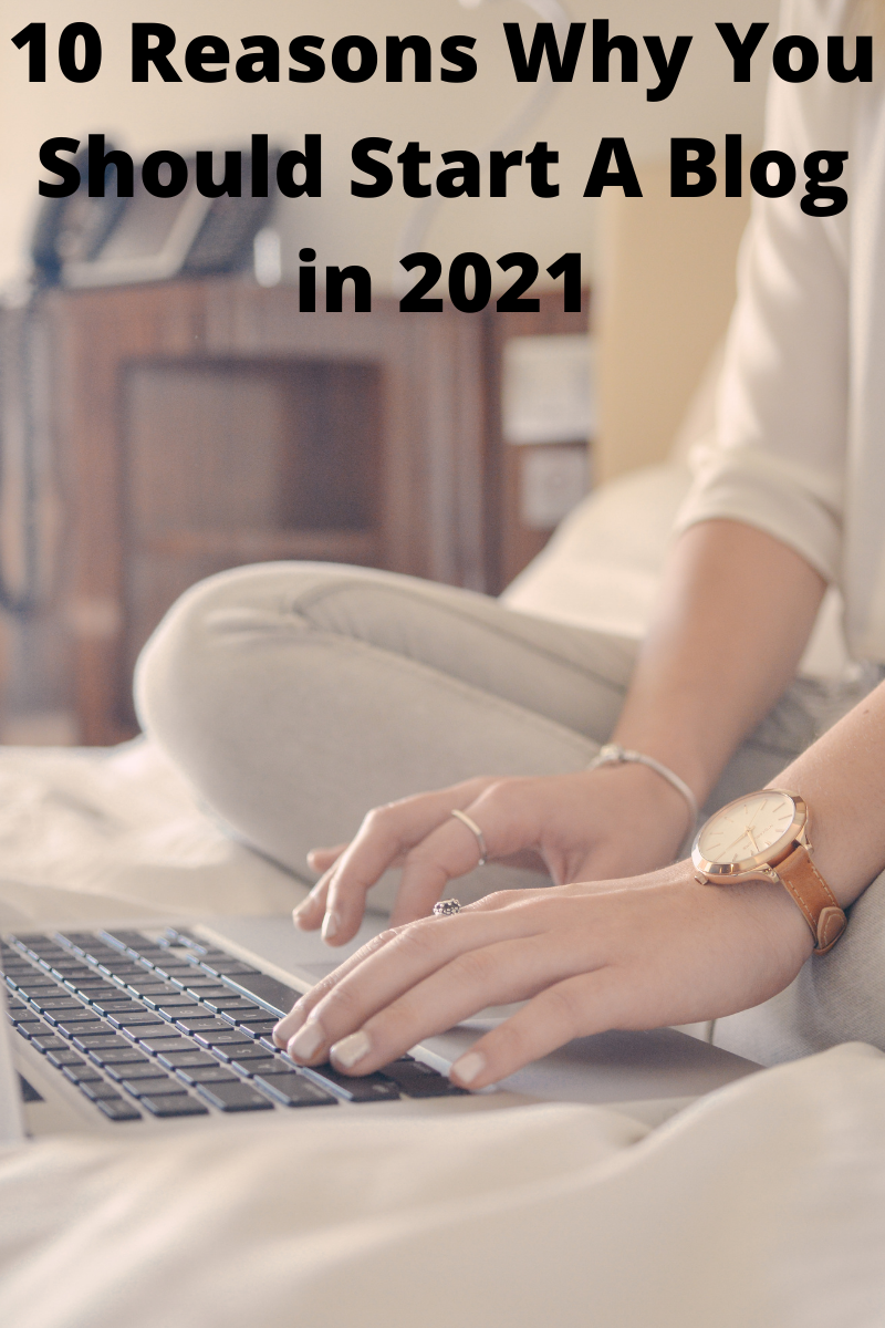 10 Reasons Why You Should Start A Blog in 2021