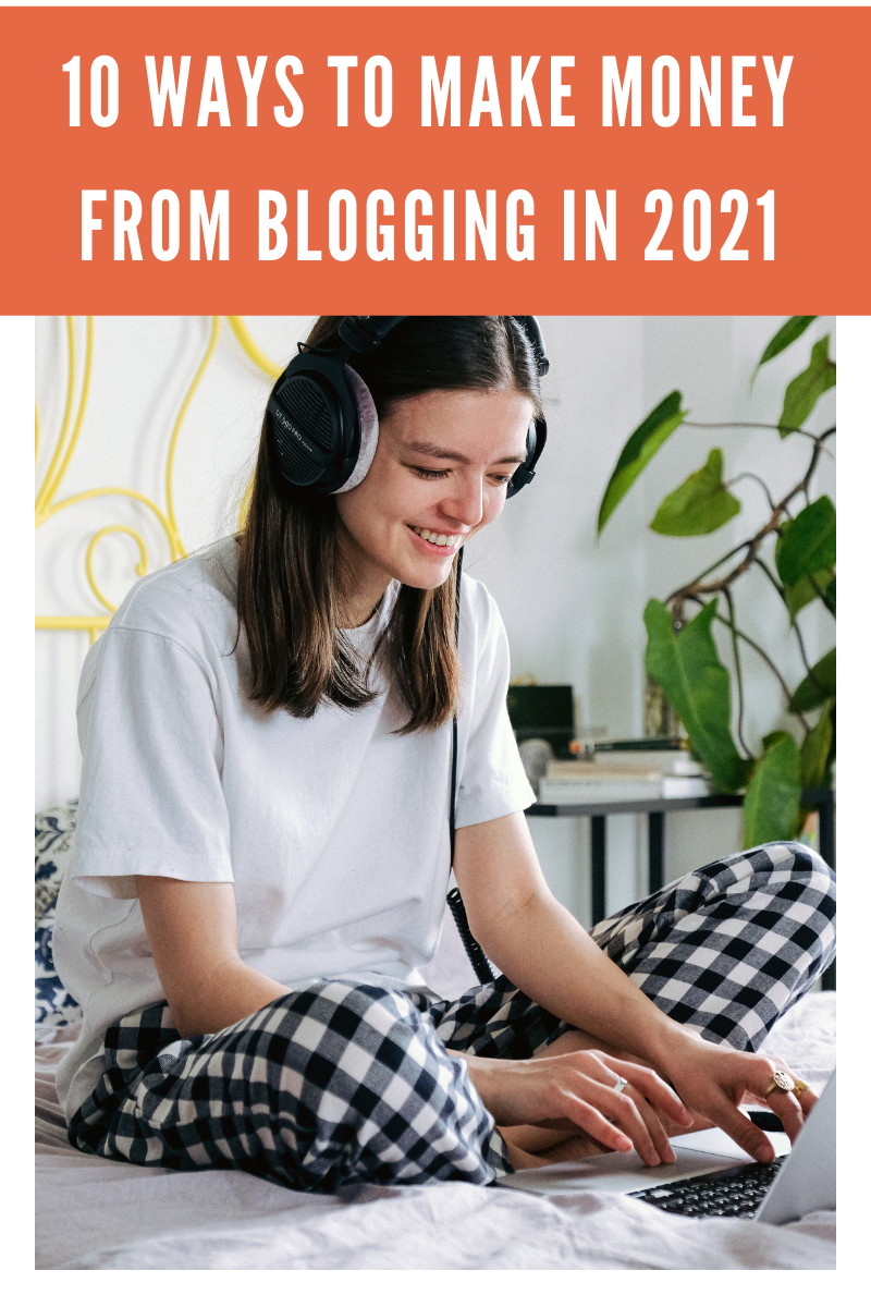 10 ways to make money from blogging in 2021.