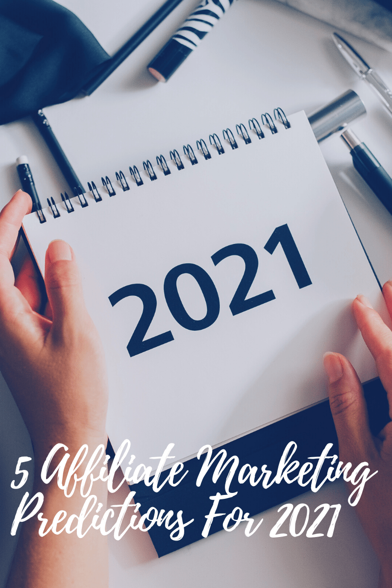 5 Affiliate Marketing Predictions For 2021