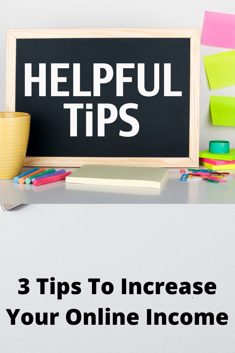 3 Tips To Increase Your Online Income