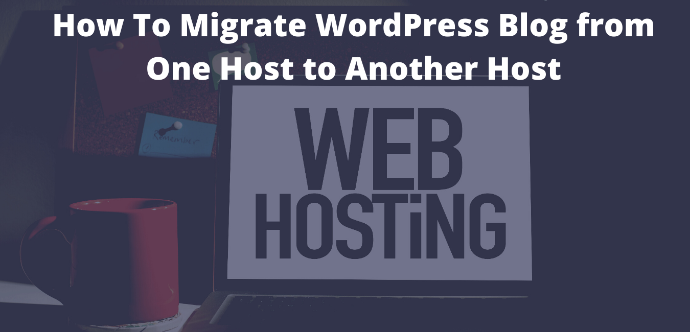 How To Migrate WordPress Blog from One Host to Another Host