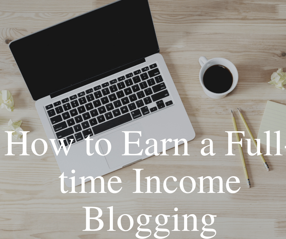 How to Earn a Full-time Income Blogging